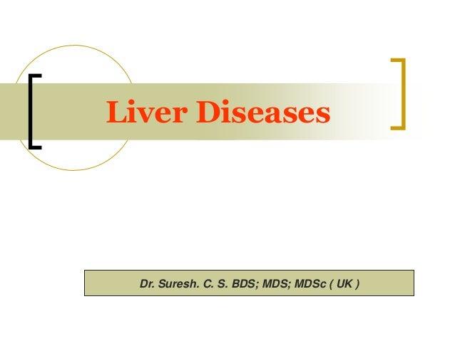 Liver Diseases Dr. Suresh. C. S. BDS; MDS; MDSc ( UK )
