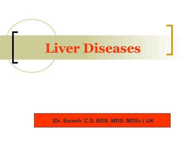 Liver Diseases Dr. Suresh. C.S. BDS; MDS; MDSc ( UK(