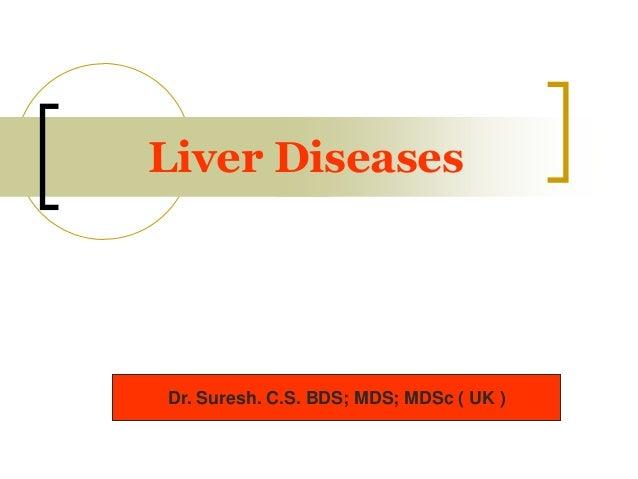 Liver Diseases Dr. Suresh. C.S. BDS; MDS; MDSc ( UK )