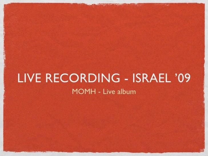 LIVE RECORDING - ISRAEL '09         MOMH - Live album