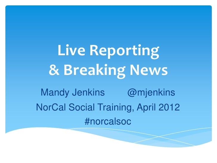 Live Reporting   & Breaking News Mandy Jenkins       @mjenkinsNorCal Social Training, April 2012          #norcalsoc