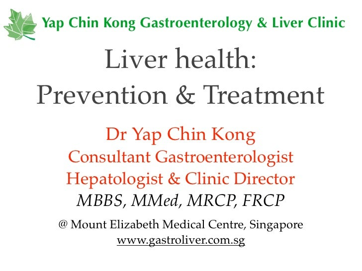 Yap Chin Kong Gastroenterology & Liver Clinic     Liver health:Prevention & Treatment          Dr Yap Chin Kong   Consulta...