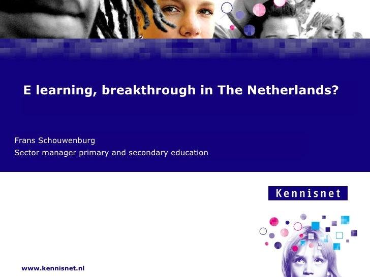 E-learning, breakthrough in The Netherlands? Frans Schouwenburg Sector manager primary and secondary education