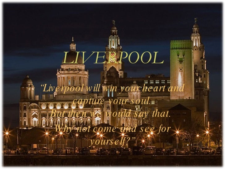 """LIVERPOOL """" Liverpool will win your heart and capture your soul. But then we would say that.  Why not come and see for you..."""