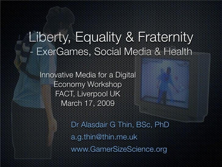 Liberty, Equality & Fraternity - ExerGames, Social Media & Health    Innovative Media for a Digital       Economy Workshop...