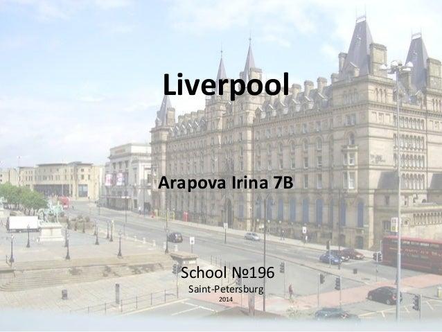 Liverpool  Arapova Irina 7B  School №196  Saint-Petersburg  2014