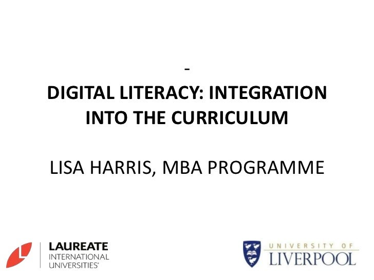 - DIGITAL LITERACY: INTEGRATION INTO THE CURRICULUMLISA HARRIS, MBA PROGRAMME<br />