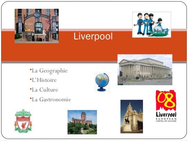 •La Geographie •L'Histoire •La Culture •La Gastronomie Liverpool