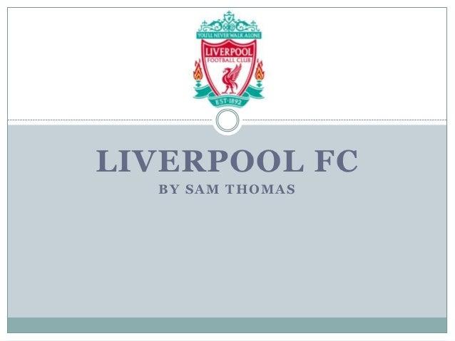 LIVERPOOL FC  BY SAM THOMAS