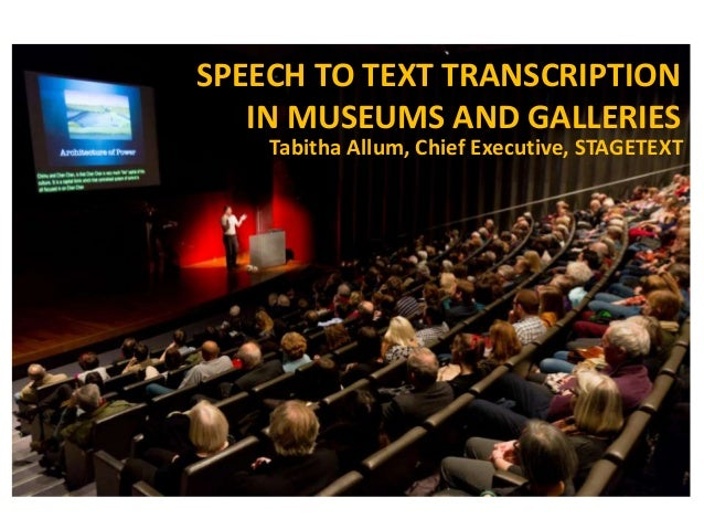 SPEECH TO TEXT TRANSCRIPTION IN MUSEUMS AND GALLERIES Tabitha Allum, Chief Executive, STAGETEXT