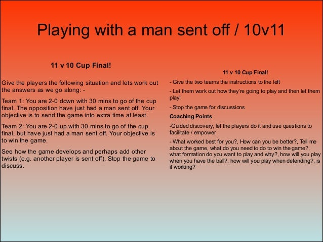 11 v 10 Cup Final! Give the players the following situation and lets work out the answers as we go along: - Team 1: You ar...