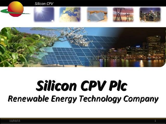 Silicon CPVSilicon CPV Silicon CPVSilicon CPV 11/03/15 1 Silicon CPV PlcSilicon CPV Plc Renewable Energy Technology Compan...