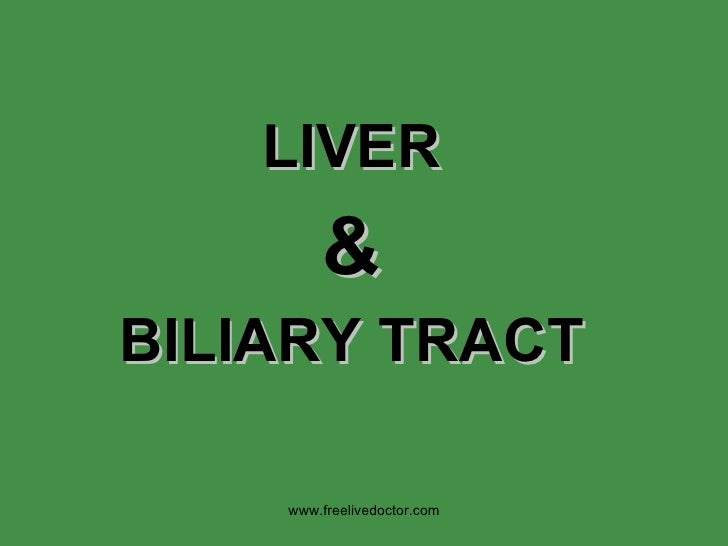 LIVER & BILIARY TRACT www.freelivedoctor.com