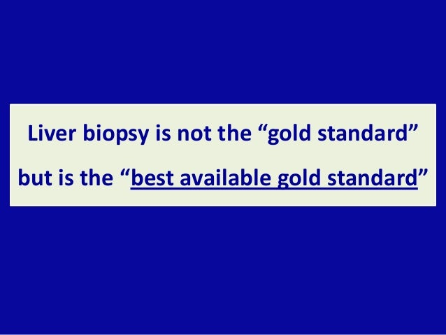 """Liver biopsy is not the """"gold standard"""" but is the """"best available gold standard"""""""