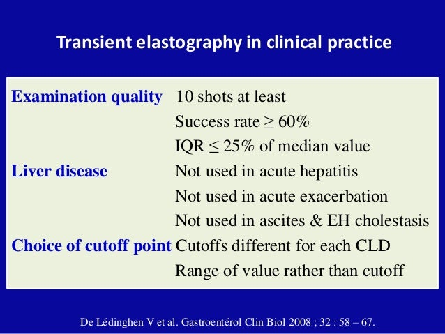 Transient elastography in clinical practice Examination quality 10 shots at least Success rate ≥ 60% IQR ≤ 25% of median v...