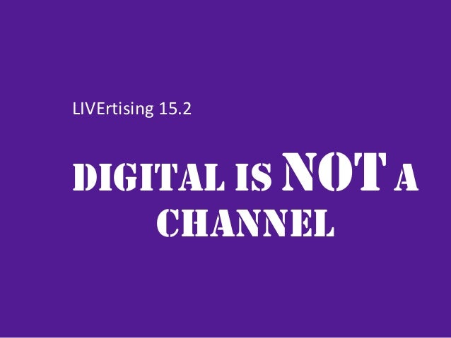 DIGITAL IS NOTA CHANNEL LIVErtising	   15.2