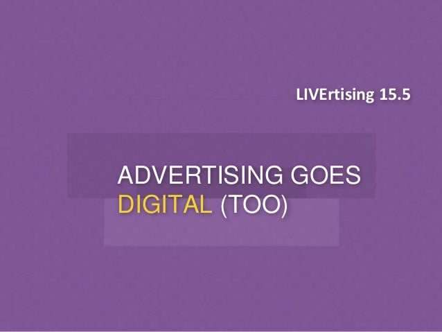 LIVErtising 15.5 ADVERTISING GOES DIGITAL (TOO)