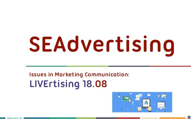 LIVErtising.netS 2017-18 1 11 SEAdvertising Issues in Marketing Communication: LIVErtising 18.08