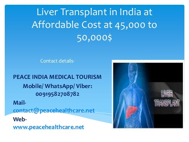 Liver Transplant in India at Affordable Cost at 45,000 to 50,000$ Contact details- PEACE INDIA MEDICAL TOURISM Mobile/ Wha...
