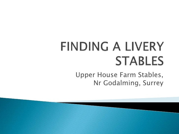 FINDING A LIVERY STABLES<br />Upper House Farm Stables, Nr Godalming, Surrey<br />