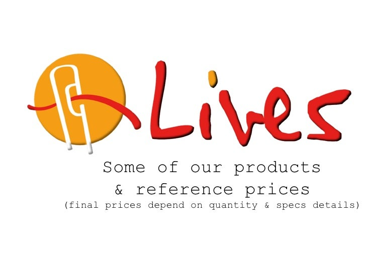 Some of our products & reference prices (final prices depend on quantity & specs details)