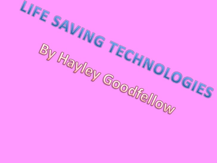 LIFE SAVING TECHNOLOGIES<br />By Hayley Goodfellow<br />