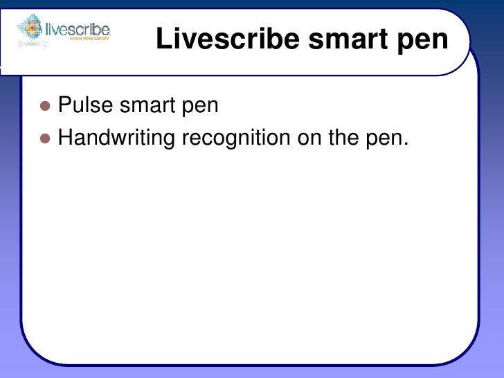 Livescribe smart pen<br />Pulse smart pen<br />Handwriting recognition on the pen.<br />