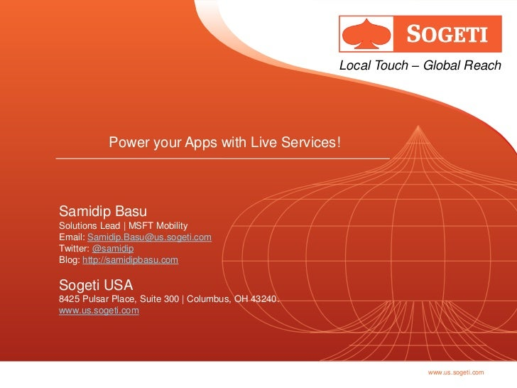 Local Touch – Global Reach           Power your Apps with Live Services!Samidip BasuSolutions Lead | MSFT MobilityEmail: S...