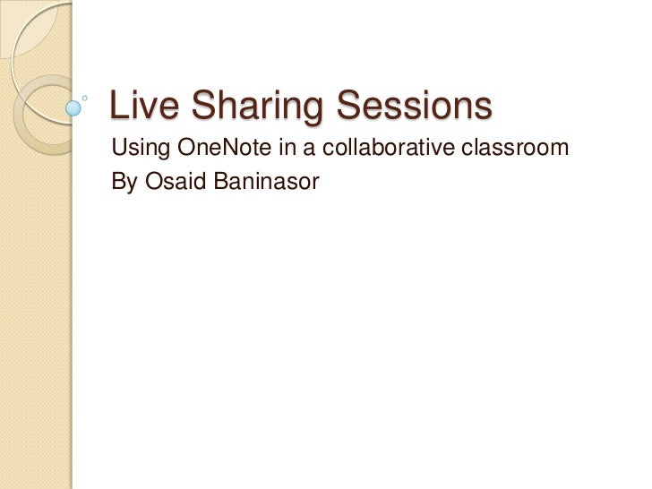 Live Sharing SessionsUsing OneNote in a collaborative classroomBy Osaid Baninasor
