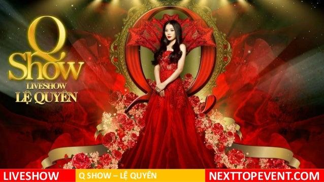 LIVESHOW  Q SHOW – LỆ QUYÊN  NEXTTOPEVENT.COM
