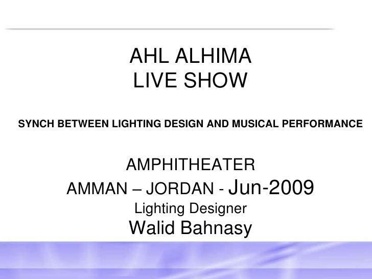 AHL ALHIMA LIVE SHOW SYNCH BETWEEN LIGHTING DESIGN AND MUSICAL PERFORMANCEAMPHITHEATERAMMAN – JORDAN - Jun-2009 Lighting D...