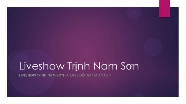 Liveshow Trịnh Nam SơnLIVESHOW TRỊNH NAM SƠN - CON ĐƯỜNG MÀU XANH