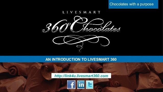 Chocolates with a purpose  AN INTRODUCTION TO LIVESMART 360  http://link4u.livesmart360.com