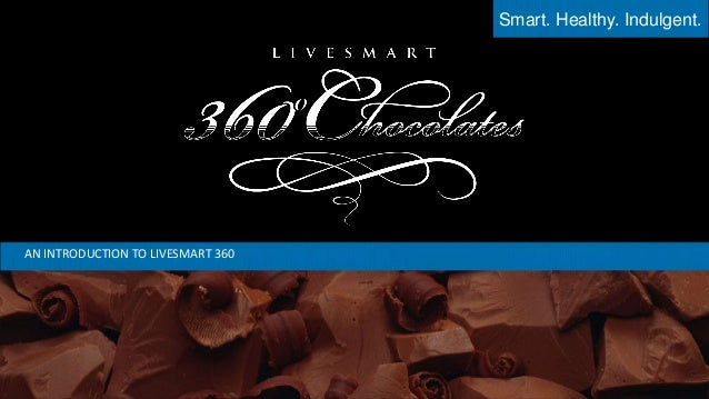 Smart. Healthy. Indulgent.  AN INTRODUCTION TO LIVESMART 360