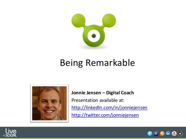 1Being RemarkableJonnie Jensen – Digital CoachPresentation available at:http://linkedIn.com/in/jonniejensenhttp://twitter....