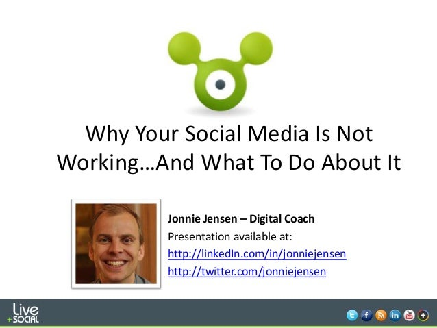 1Why Your Social Media Is NotWorking…And What To Do About ItJonnie Jensen – Digital CoachPresentation available at:http://...
