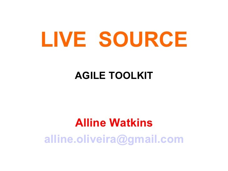 LIVE  SOURCE AGILE TOOLKIT Alline Watkins [email_address]