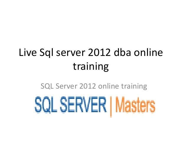 Live Sql server 2012 dba onlinetrainingSQL Server 2012 online training