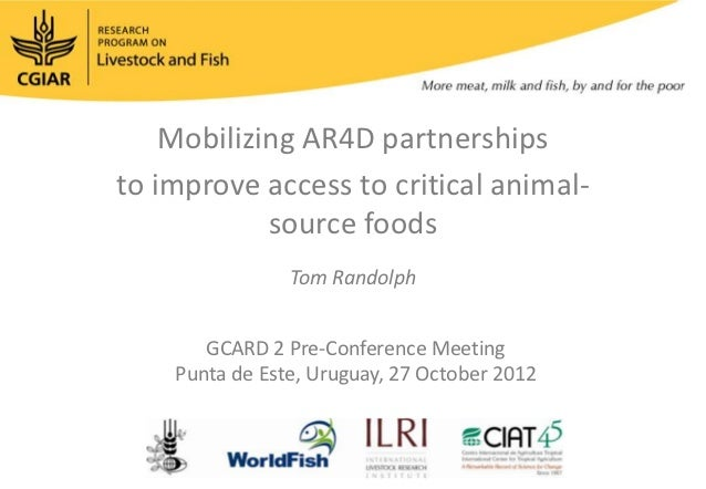 Mobilizing AR4D partnershipsto improve access to critical animal-            source foods                Tom Randolph     ...