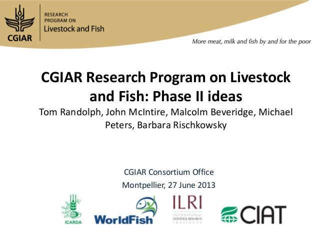 CGIAR Research Program on Livestock and Fish: Phase II ideas Tom Randolph, John McIntire, Malcolm Beveridge, Michael Peter...