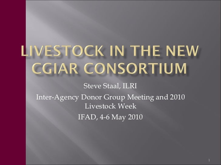 Steve Staal, ILRI Inter-Agency Donor Group Meeting and 2010 Livestock Week IFAD, 4-6 May 2010