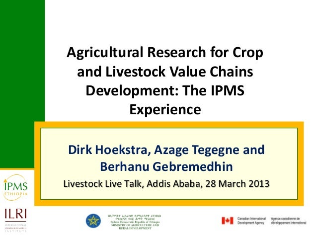 Agricultural Research for Crop and Livestock Value Chains  Development: The IPMS         Experience Dirk Hoekstra, Azage T...