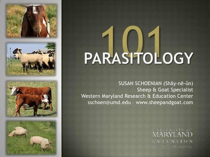 101<br />Parasitology <br />SUSAN SCHOENIAN (Shāy-nē-ŭn)Sheep & Goat SpecialistWestern Maryland Research & Education Cente...