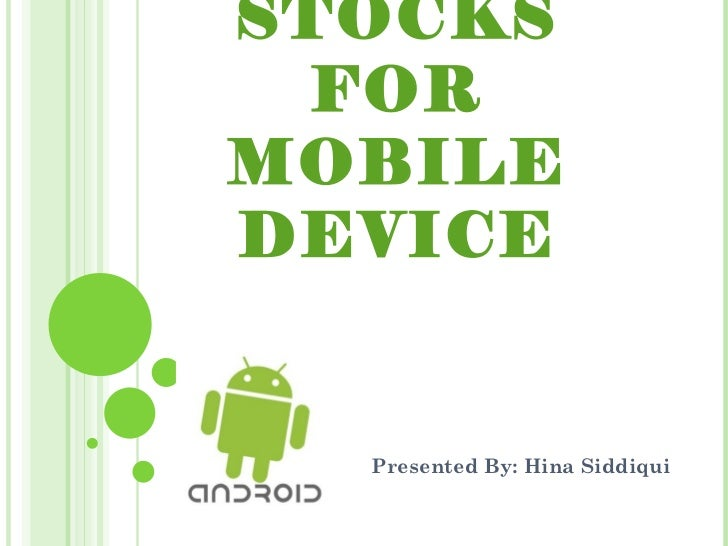 LIVE STOCKS FOR MOBILE DEVICE Presented By: Hina Siddiqui