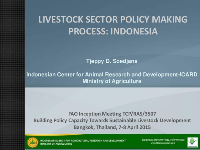Tjeppy D. Soedjana Indonesian Center for Animal Research and Development-ICARD Ministry of Agriculture LIVESTOCK SECTOR PO...