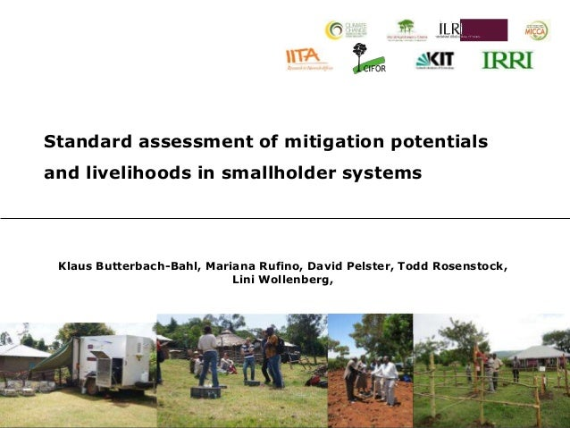 Standard assessment of mitigation potentials and livelihoods in smallholder systems Klaus Butterbach-Bahl, Mariana Rufino,...