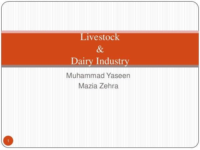 Livestock & Dairy Industry Muhammad Yaseen Mazia Zehra 1