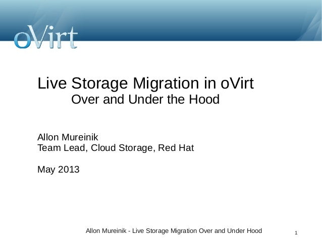 Live Storage Migration in oVirt Over and Under the Hood Allon Mureinik Team Lead, Cloud Storage, Red Hat May 2013  Allon M...
