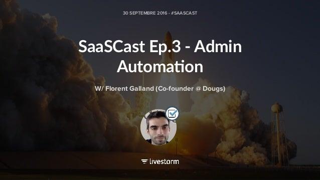 SaaSCast Ep.3 - Admin Automa3on 30 SEPTEMBRE 2016 - #SAASCAST W/ Florent Galland (Co-founder @ Dougs)