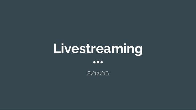 Livestreaming 8/12/16